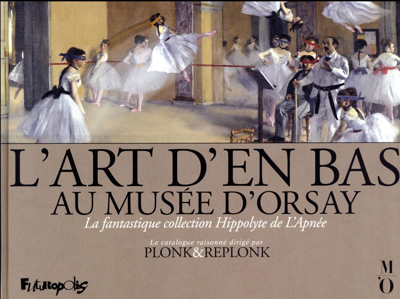 L'ART D'EN BAS AU MUSEE D'ORSAY - LA FANTASTIQUE COLLECTION HIPPOLYTE DE L'APNEE